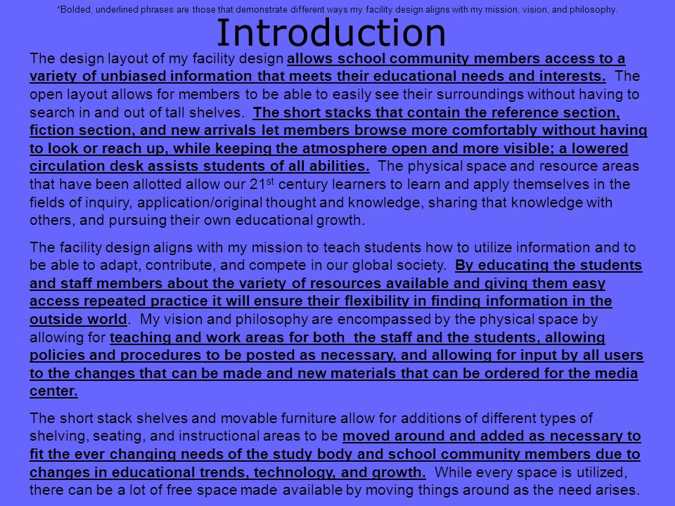 Introduction The design layout of my facility design allows school community members access to a variety of unbiased information that meets their educational needs and interests.