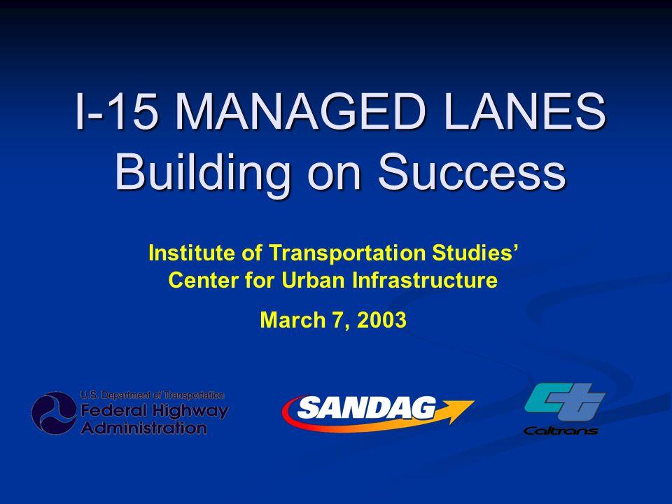 Today's Presentation I-15 FasTrak I-15 FasTrak I-15 Managed Lanes I-15 Managed Lanes Design Concepts Design Concepts Public Outreach Public Outreach Next Steps Next Steps