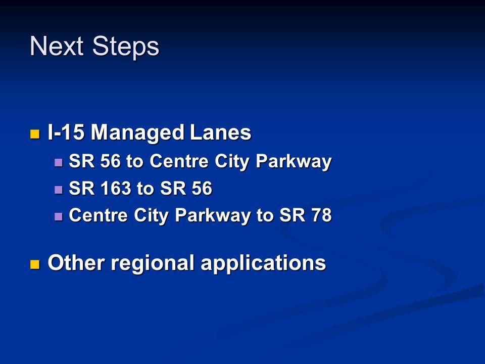 Next Steps I-15 Managed Lanes I-15 Managed Lanes SR 56 to Centre City Parkway SR 56 to Centre City Parkway SR 163 to SR 56 SR 163 to SR 56 Centre City