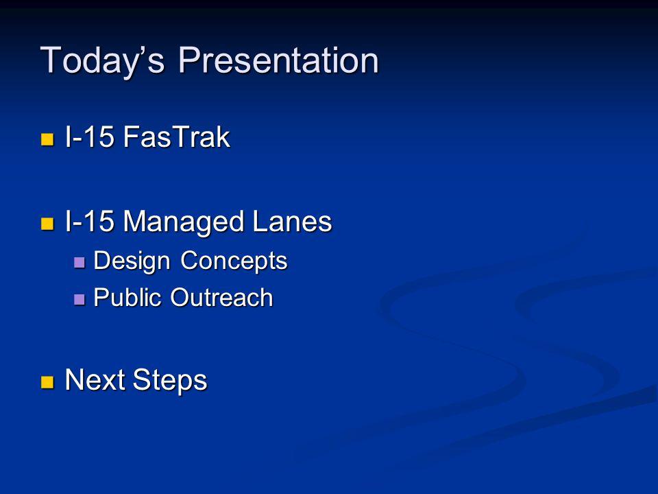 Today's Presentation I-15 FasTrak I-15 FasTrak I-15 Managed Lanes I-15 Managed Lanes Design Concepts Design Concepts Public Outreach Public Outreach N