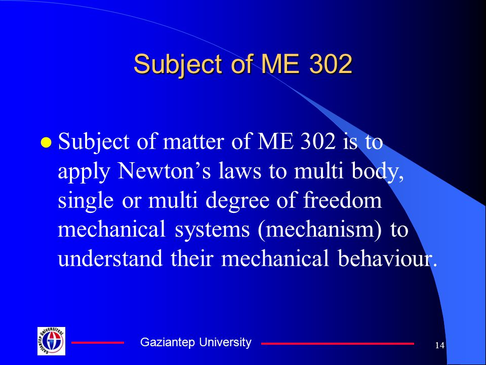 Gaziantep University 13 Brief Review of Engineering Mechanics l In this generally SI system of units will be used. QuantitynameSymbol Lenghtmeterm Mas