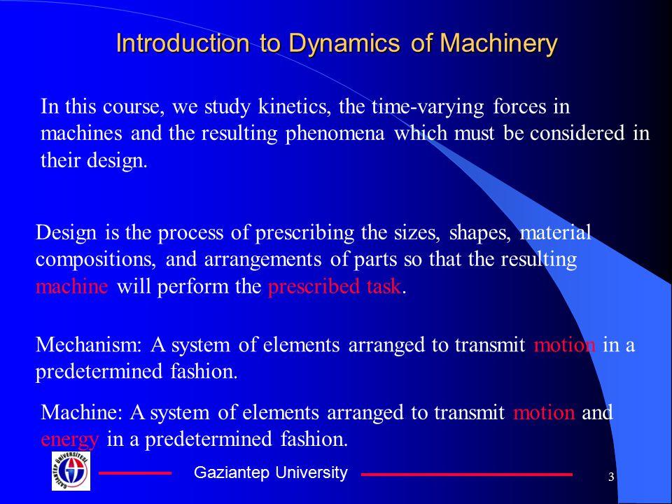 Gaziantep University 2 Introduction to Dynamics of Machinery Engineering Mechanics StaticsDynamics Mechanisms Kinematics Geometry of Motion Dynamics o