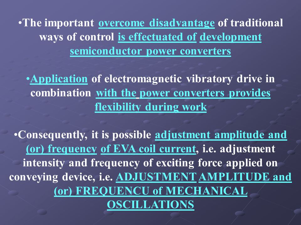 The important overcome disadvantage of traditional ways of control is effectuated of development semiconductor power converters Application of electromagnetic vibratory drive in combination with the power converters provides flexibility during work Consequently, it is possible adjustment amplitude and (or) frequency of EVA coil current, i.e.