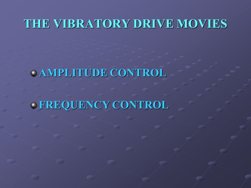 THE VIBRATORY DRIVE MOVIES AMPLITUDE CONTROL FREQUENCY CONTROL