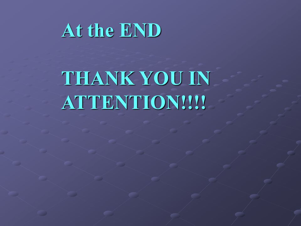 At the END THANK YOU IN ATTENTION!!!!