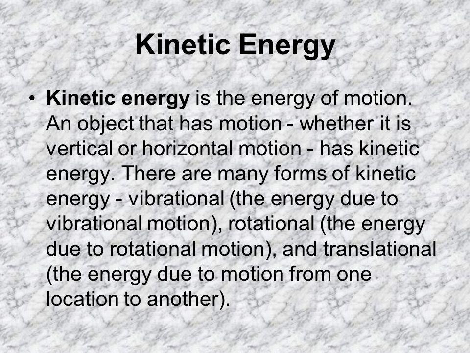 Kinetic Energy Kinetic energy is the energy of motion.