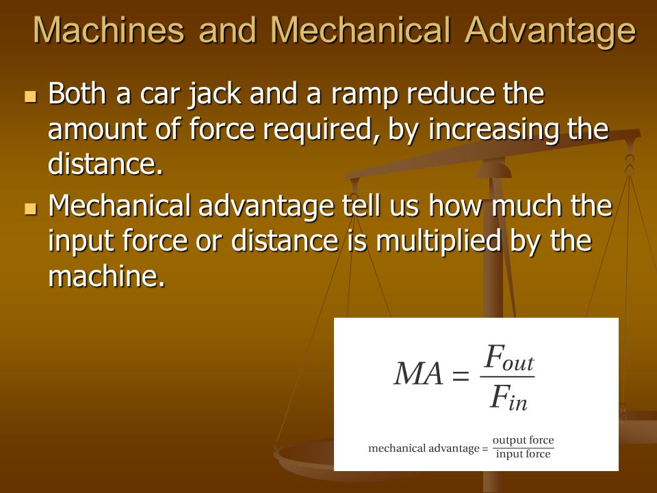 Machines and Mechanical Advantage Both a car jack and a ramp reduce the amount of force required, by increasing the distance. Both a car jack and a ra