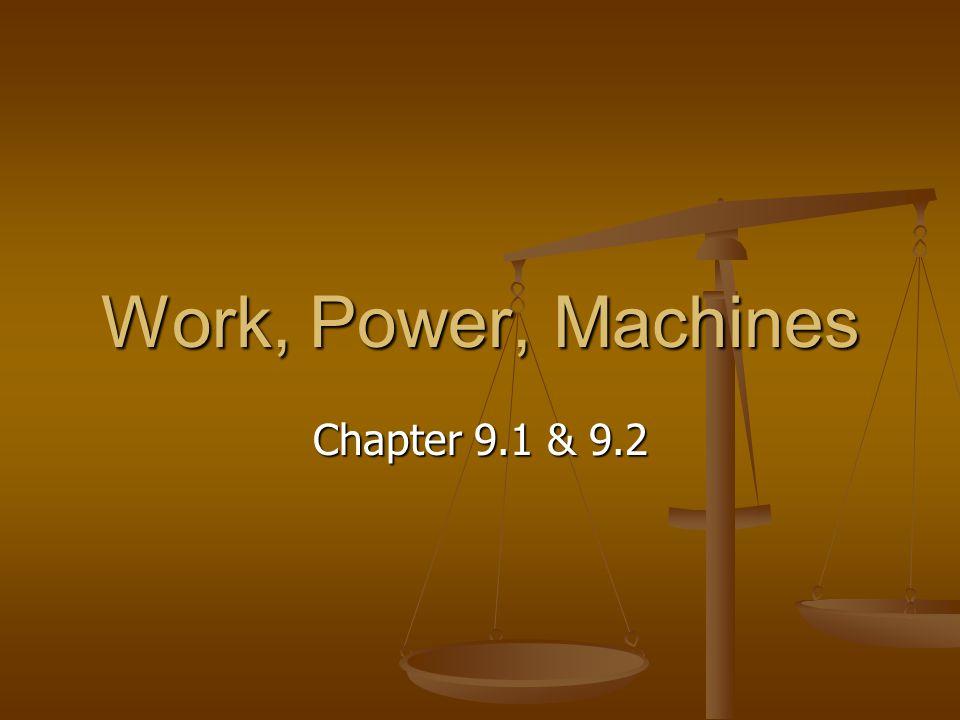 Work, Power, Machines Chapter 9.1 & 9.2