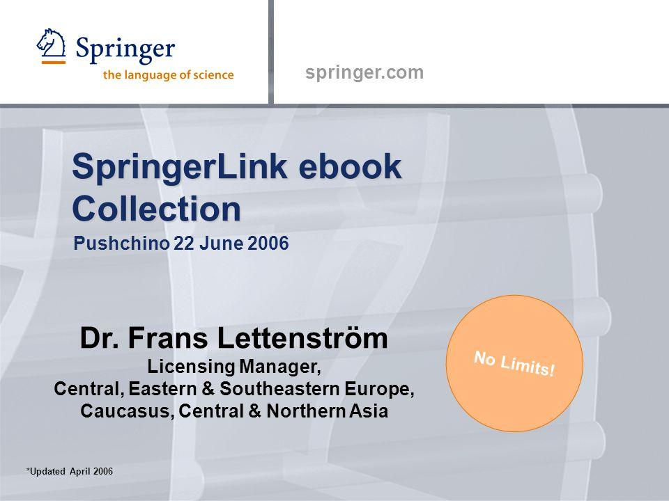 springer.com SpringerLink ebook Collection Pushchino 22 June 2006 No Limits.