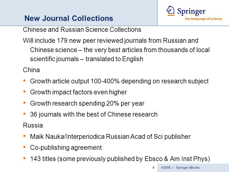 4/2006 | Springer eBooks7 www.springerlink.com Springer is the world's largest STM book publisher, publishing more than 3,000 new titles each year Springer is the first STM publisher to offer the complete publishing program online and on one integrated platform Springer will introduce an interdisciplinary eBook Collection of more then 10,000 books online in June 2006 with 3,000 new titles added each year Access via SpringerLink