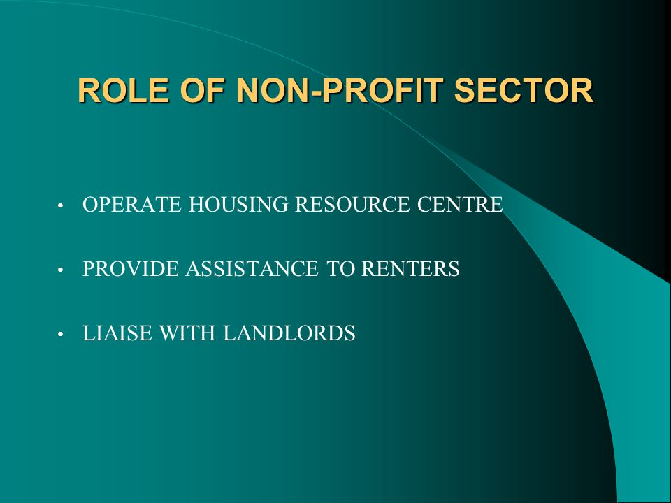 ROLE OF NON-PROFIT SECTOR OPERATE HOUSING RESOURCE CENTRE PROVIDE ASSISTANCE TO RENTERS LIAISE WITH LANDLORDS