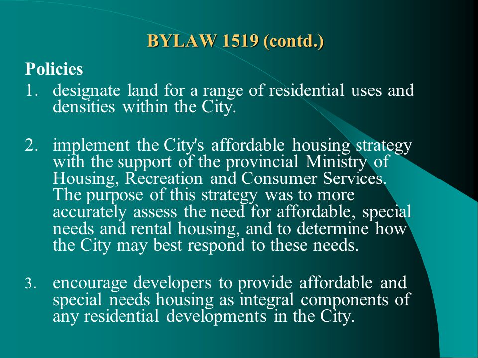BYLAW 1519 (contd.) Policies 1.designate land for a range of residential uses and densities within the City.