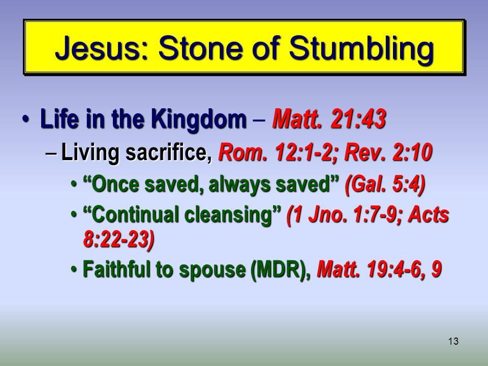 13 Jesus: Stone of Stumbling Life in the Kingdom Matt.