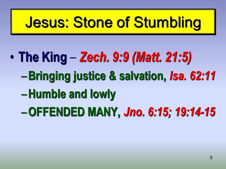 5 Jesus: Stone of Stumbling The King Zech. 9:9 (Matt.