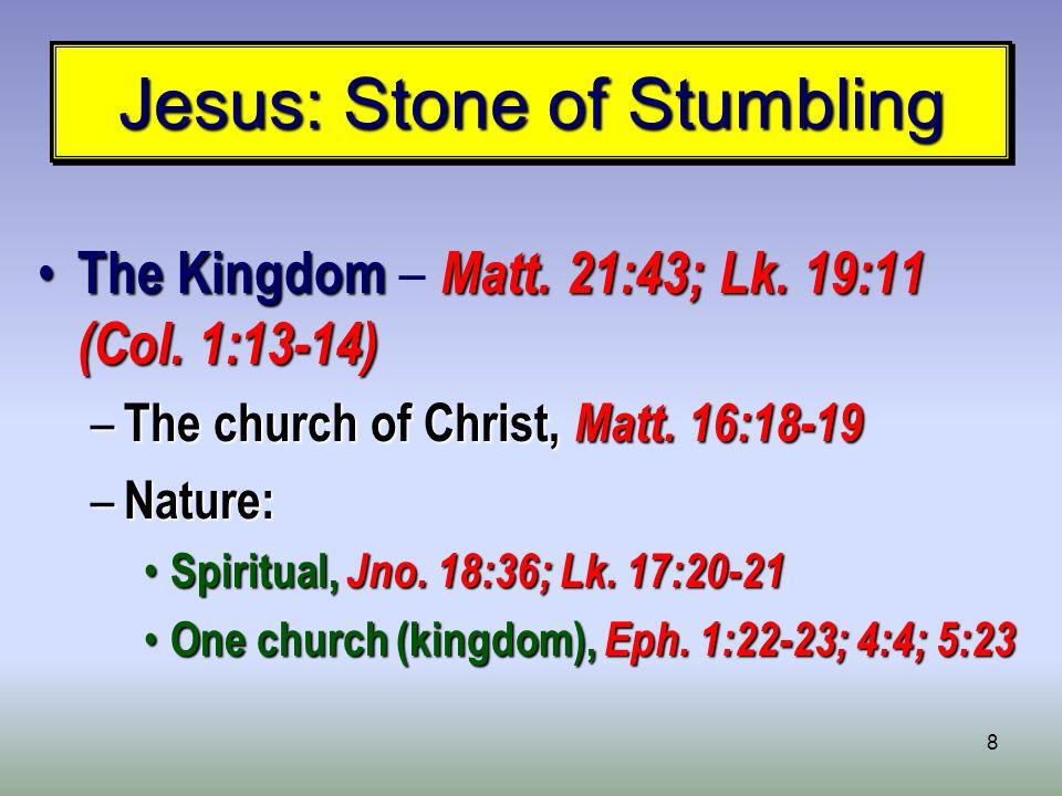 8 Jesus: Stone of Stumbling The Kingdom Matt. 21:43; Lk.