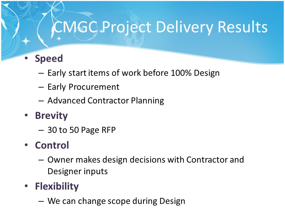 When UDOT Uses CMGC Projects that need Contractor input Project where UDOT wants to control the design Projects with a high need for innovation Projects that can benefit from early procurement or construction Projects with third-party risk Projects to introduce new technology