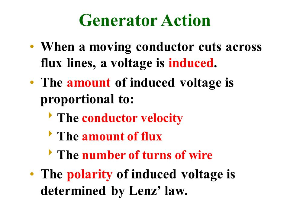 Generator Action When a moving conductor cuts across flux lines, a voltage is induced.