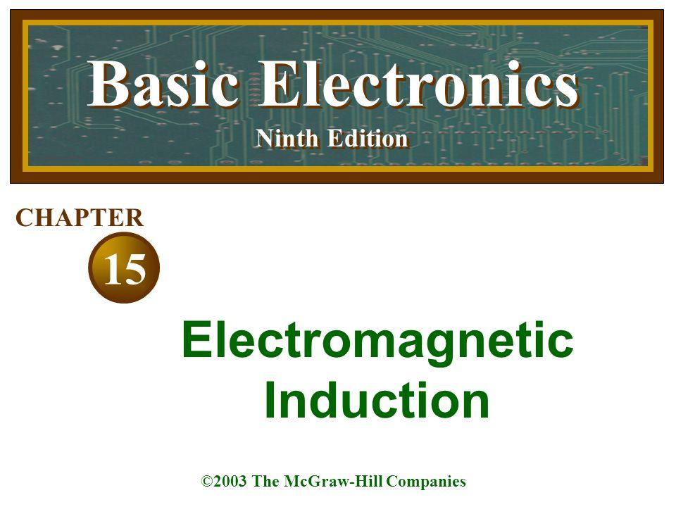 Basic Electronics Ninth Edition Basic Electronics Ninth Edition ©2003 The McGraw-Hill Companies 15 CHAPTER Electromagnetic Induction