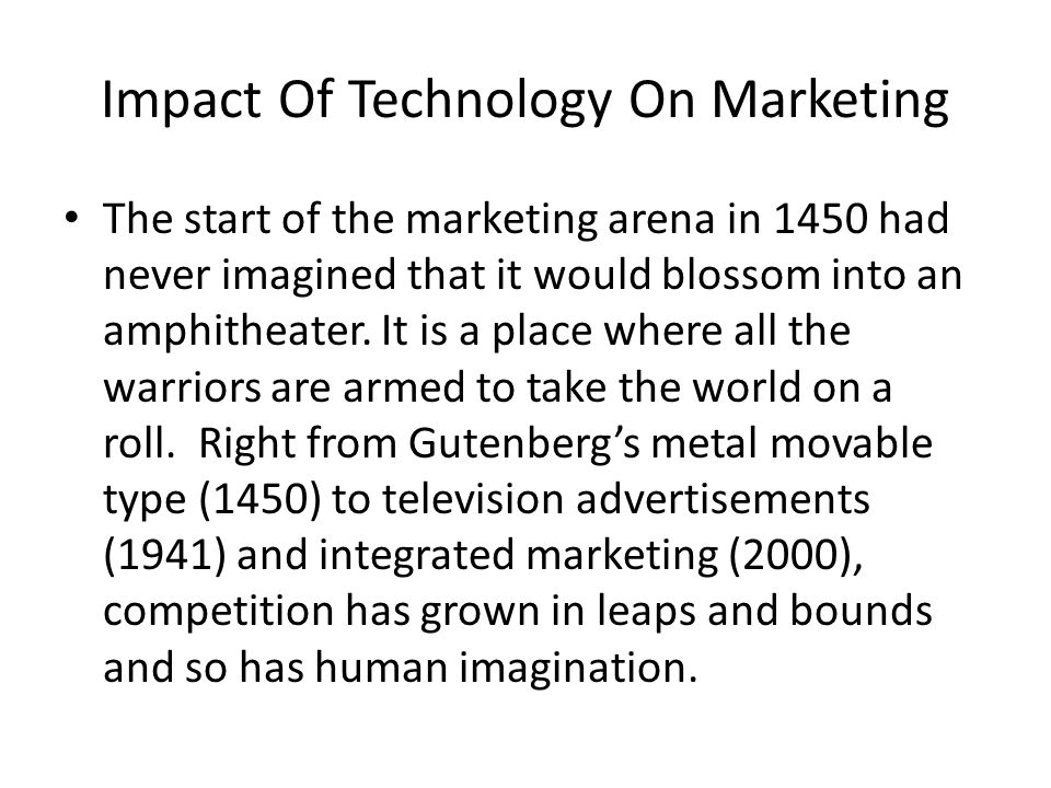 Impact Of Technology On Marketing The best outcome of bringing in technology has been innovation.