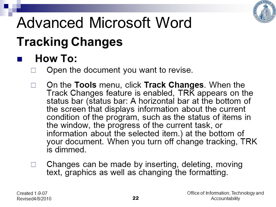 Office of Information, Technology and Accountability 22 Created 1-9-07 Revised4/8/2010 Tracking Changes How To:  Open the document you want to revise.