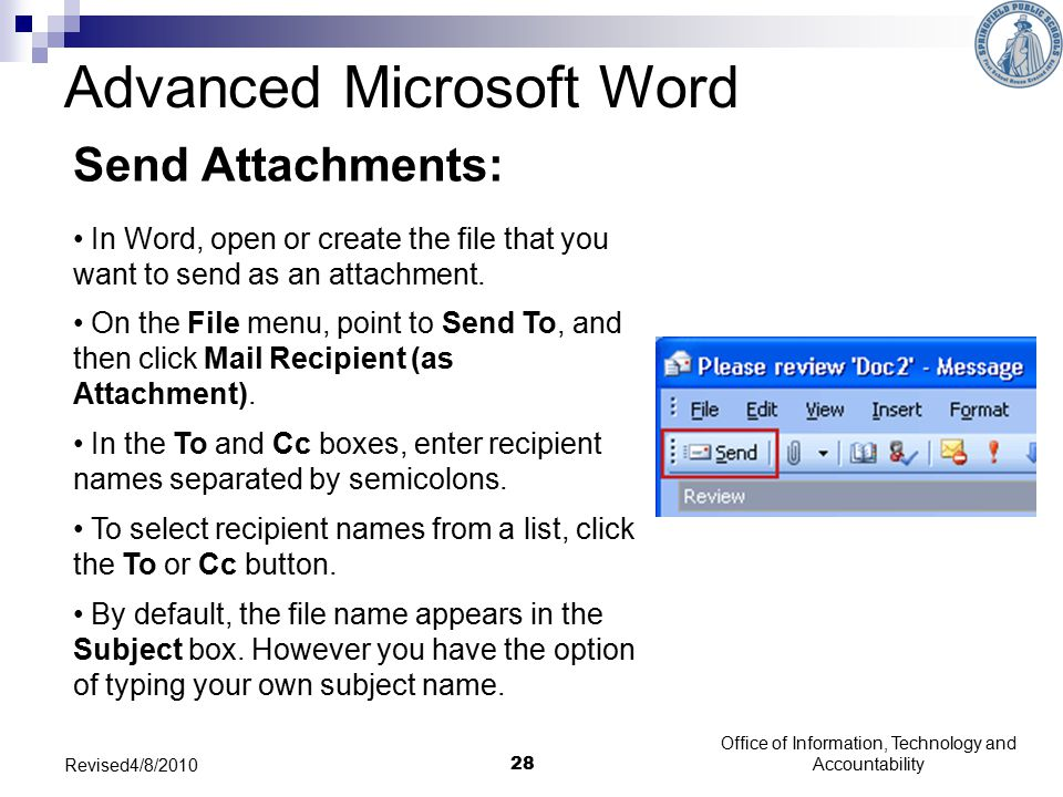 Office of Information, Technology and Accountability 28 Created 1-9-07 Revised4/8/2010 Send Attachments: In Word, open or create the file that you want to send as an attachment.