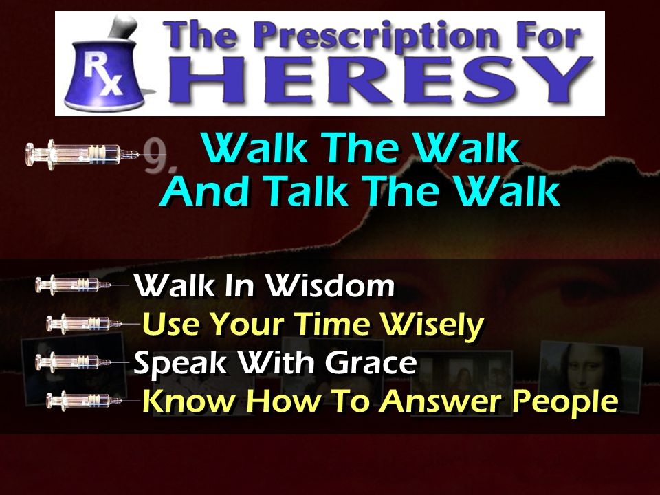 Walk The Walk And Talk The Walk Walk In Wisdom Use Your Time Wisely Speak With Grace Know How To Answer People Walk In Wisdom Use Your Time Wisely Spe