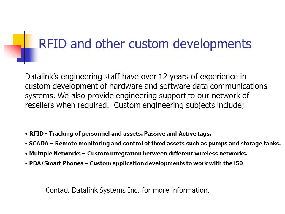 RFID and other custom developments Datalink's engineering staff have over 12 years of experience in custom development of hardware and software data communications systems.