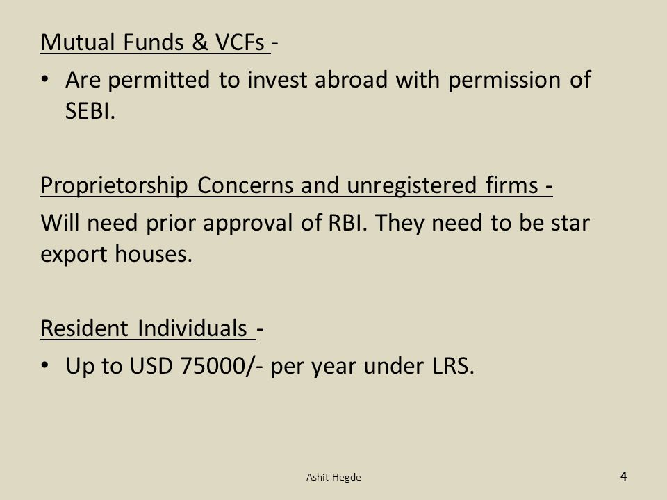 Mutual Funds & VCFs - Are permitted to invest abroad with permission of SEBI.
