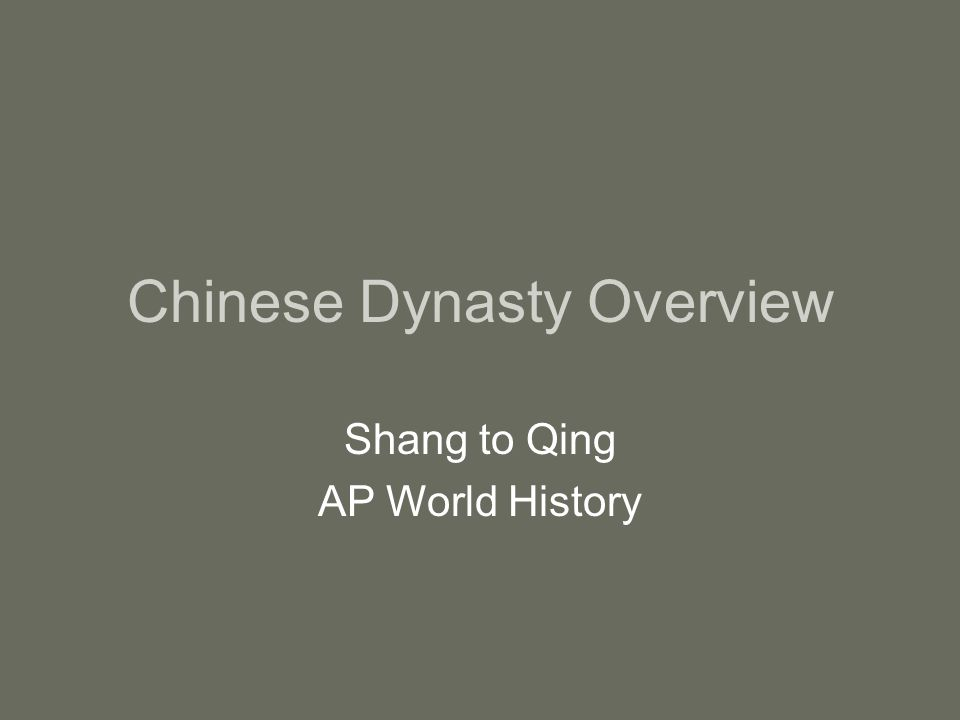 Chinese Dynasty Overview Shang to Qing AP World History