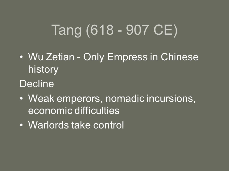 Tang ( CE) Wu Zetian - Only Empress in Chinese history Decline Weak emperors, nomadic incursions, economic difficulties Warlords take control