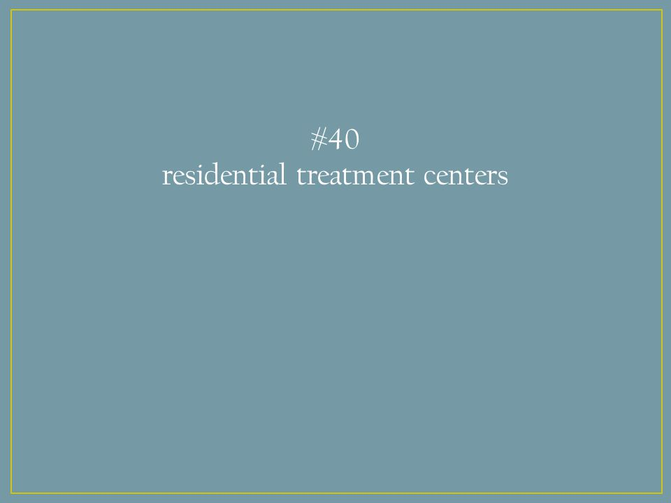 #40 residential treatment centers