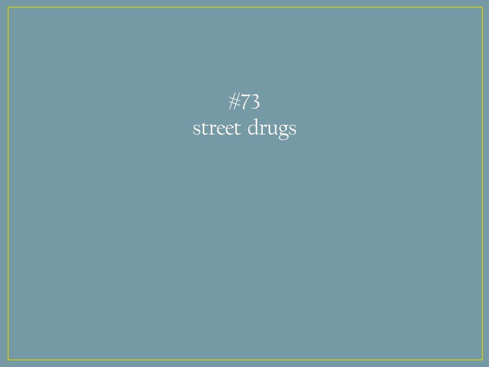 #73 street drugs