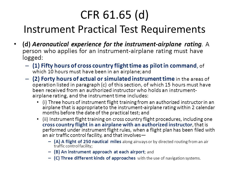 CFR 61.65 (d) Instrument Practical Test Requirements (d) Aeronautical experience for the instrument-airplane rating. A person who applies for an instr