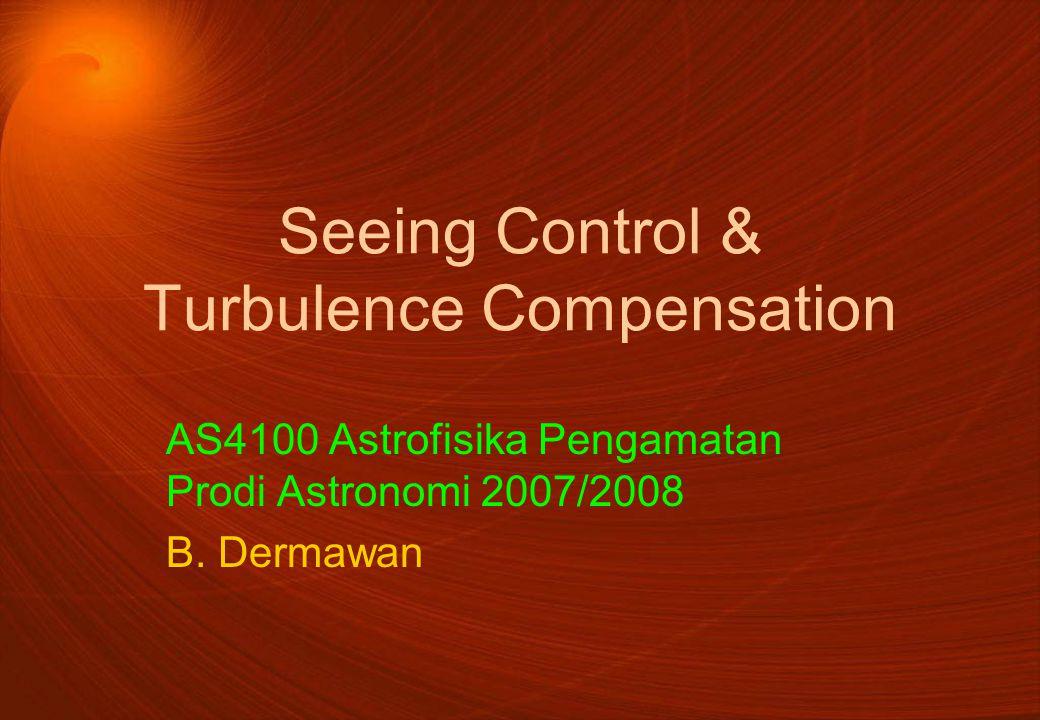 Seeing Control & Turbulence Compensation AS4100 Astrofisika Pengamatan Prodi Astronomi 2007/2008 B.