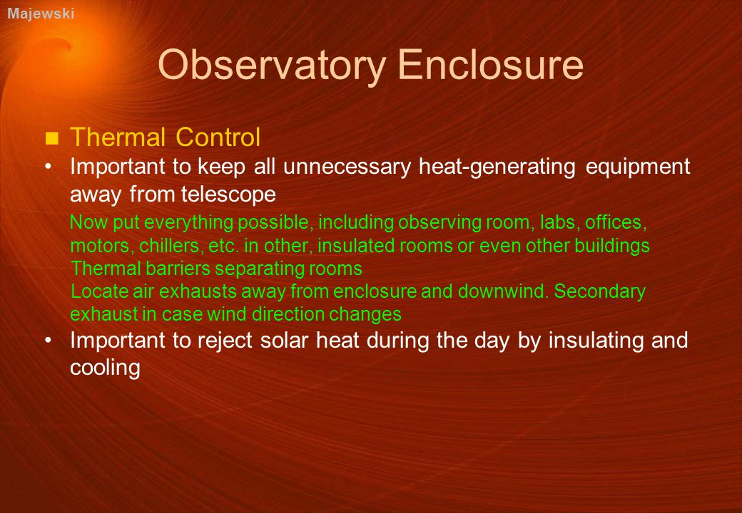 Observatory Enclosure Thermal Control Important to keep all unnecessary heat-generating equipment away from telescope Now put everything possible, including observing room, labs, offices, motors, chillers, etc.