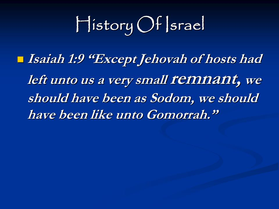 History Of Israel Isaiah 1:9 Except Jehovah of hosts had left unto us a very small remnant, we should have been as Sodom, we should have been like unto Gomorrah. Isaiah 1:9 Except Jehovah of hosts had left unto us a very small remnant, we should have been as Sodom, we should have been like unto Gomorrah.
