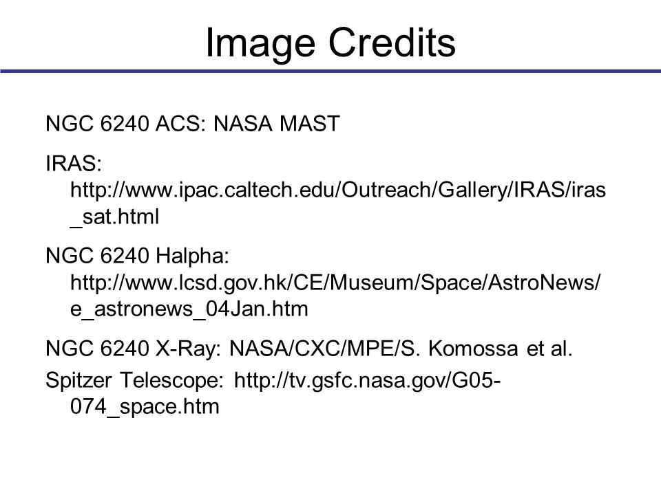 Image Credits NGC 6240 ACS: NASA MAST IRAS: http://www.ipac.caltech.edu/Outreach/Gallery/IRAS/iras _sat.html NGC 6240 Halpha: http://www.lcsd.gov.hk/CE/Museum/Space/AstroNews/ e_astronews_04Jan.htm NGC 6240 X-Ray: NASA/CXC/MPE/S.