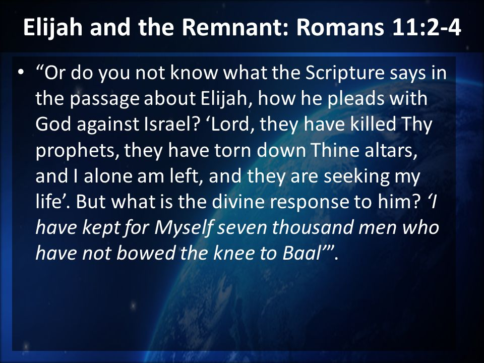 Sinful Census Elijah and the Remnant: Romans 11:2-4 Or do you not know what the Scripture says in the passage about Elijah, how he pleads with God against Israel.
