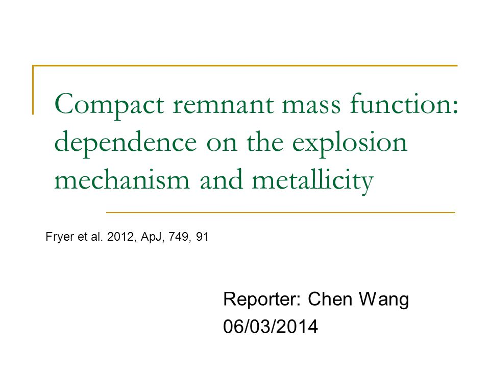 Compact remnant mass function: dependence on the explosion mechanism and metallicity Reporter: Chen Wang 06/03/2014 Fryer et al.