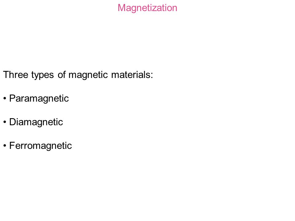 Magnetization Diamagnetic substance: Acquisition of SMALL induced magnetization OPPOSITE to the applied field.