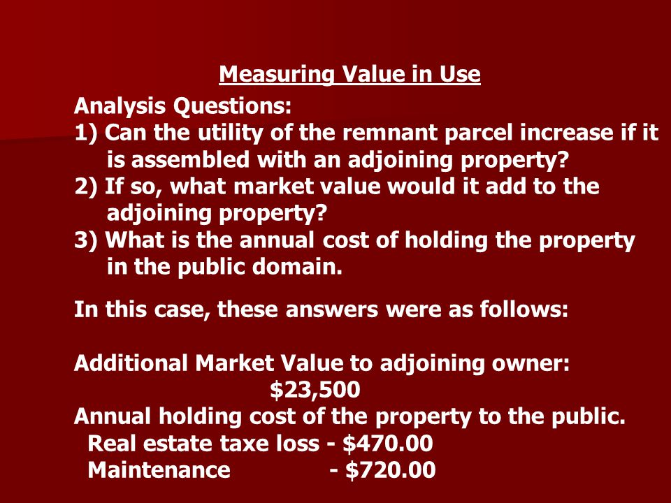 Measuring Value in Use Analysis Questions: 1) Can the utility of the remnant parcel increase if it is assembled with an adjoining property? 2) If so,