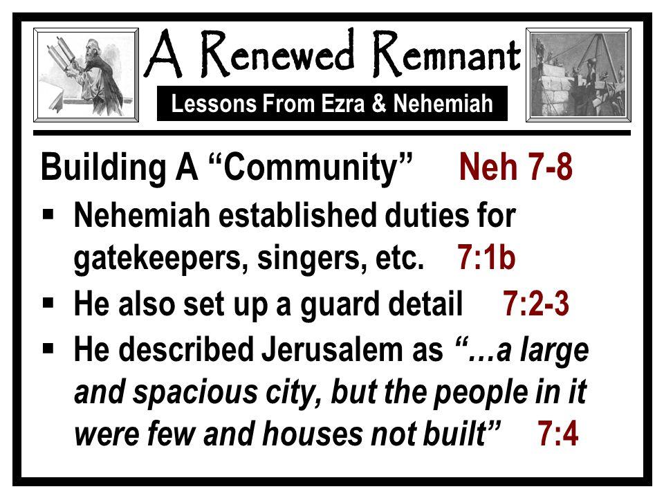 Lessons From Ezra & Nehemiah Building A Community Neh 7-8  Nehemiah established duties for gatekeepers, singers, etc.