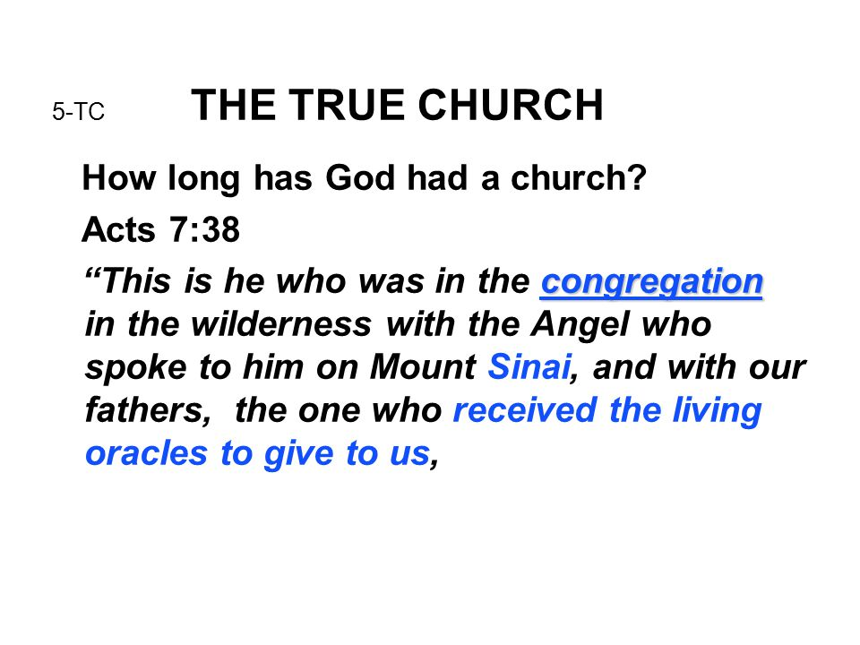 5-TC THE TRUE CHURCH How long has God had a church.