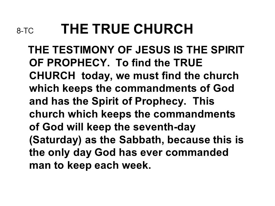 8-TC THE TRUE CHURCH THE TESTIMONY OF JESUS IS THE SPIRIT OF PROPHECY.