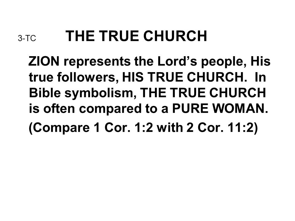 3-TC THE TRUE CHURCH ZION represents the Lord's people, His true followers, HIS TRUE CHURCH.