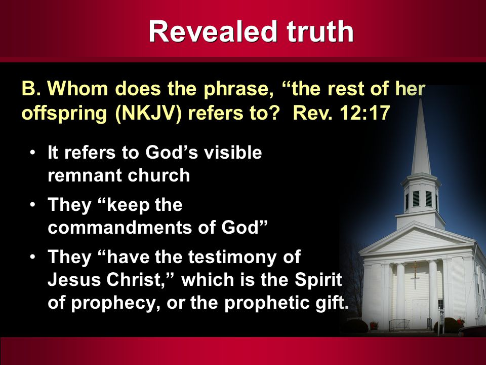 """Revealed truth It refers to God's visible remnant church They """"keep the commandments of God"""" They """"have the testimony of Jesus Christ,"""" which is the S"""