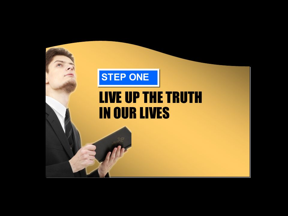LIVE UP THE TRUTH IN OUR LIVES STEP ONE