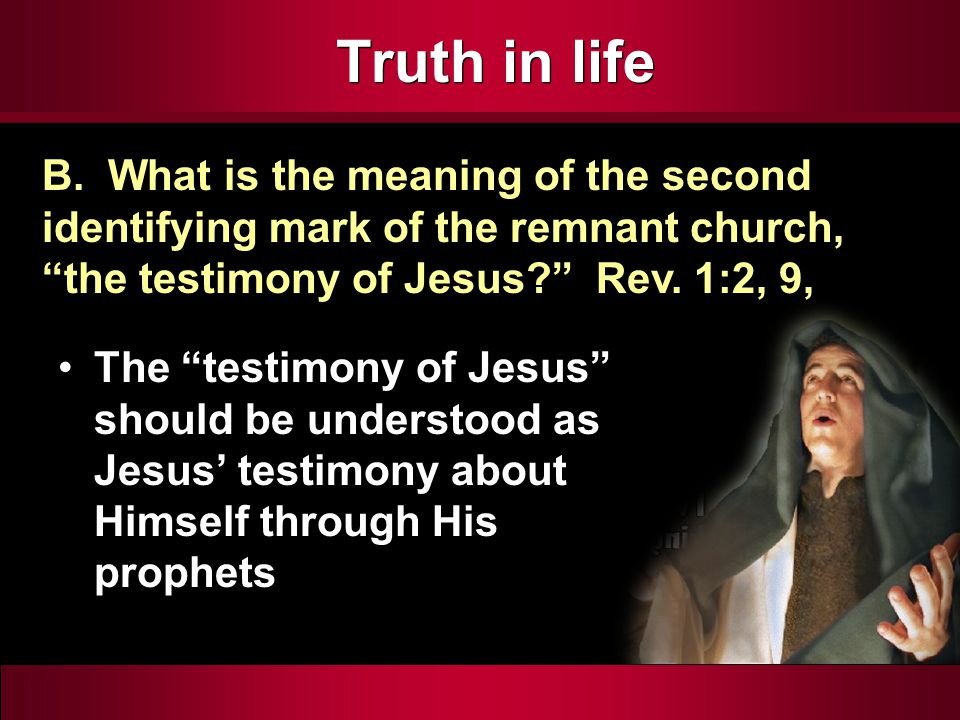 """Truth in life The """"testimony of Jesus"""" should be understood as Jesus' testimony about Himself through His prophets B. What is the meaning of the secon"""