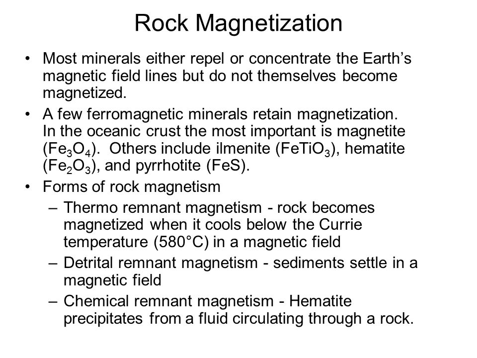 Rock Magnetization Most minerals either repel or concentrate the Earth's magnetic field lines but do not themselves become magnetized. A few ferromagn
