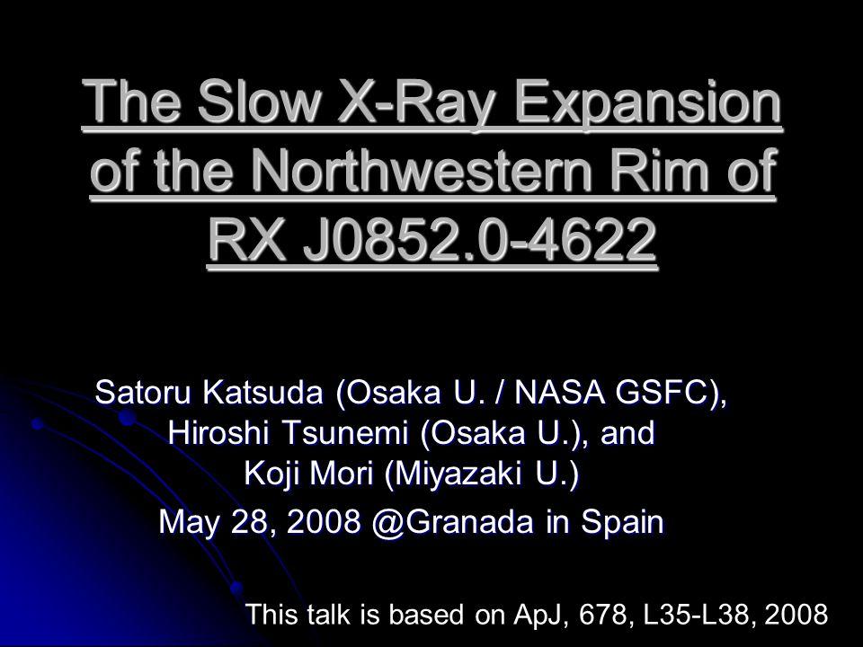 The Slow X-Ray Expansion of the Northwestern Rim of RX J0852.0-4622 Satoru Katsuda (Osaka U.